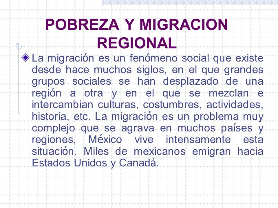 POBREZA Y MIGRACION REGIONAL La migraci ó n es un fen ó meno social que existe desde hace muchos siglos, en el que grandes grupos sociales se han desp