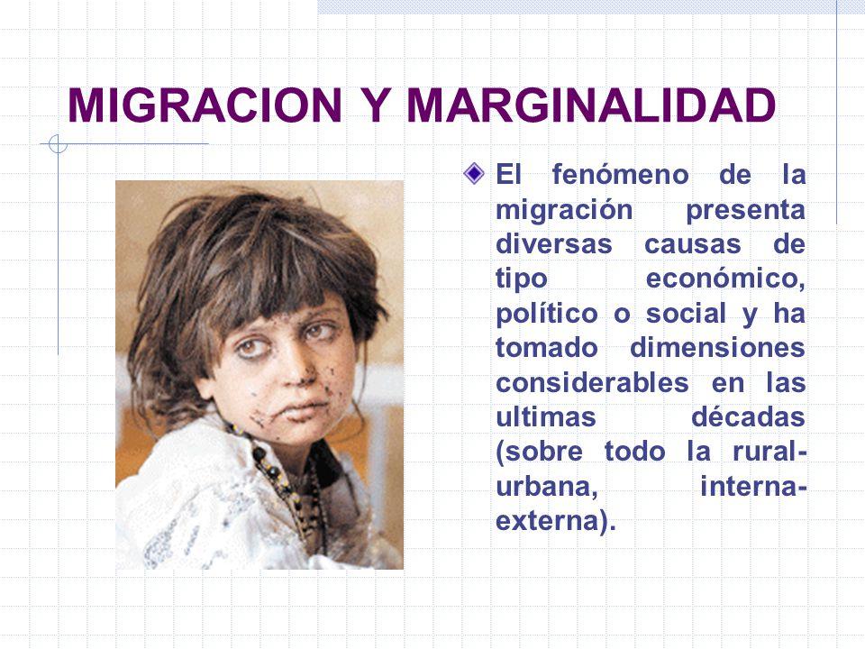 MIGRACION Y MARGINALIDAD El fenómeno de la migración presenta diversas causas de tipo económico, político o social y ha tomado dimensiones considerabl