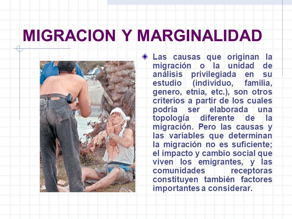 MIGRACION Y MARGINALIDAD Las causas que originan la migración o la unidad de análisis privilegiada en su estudio (individuo, familia, genero, etnia, e