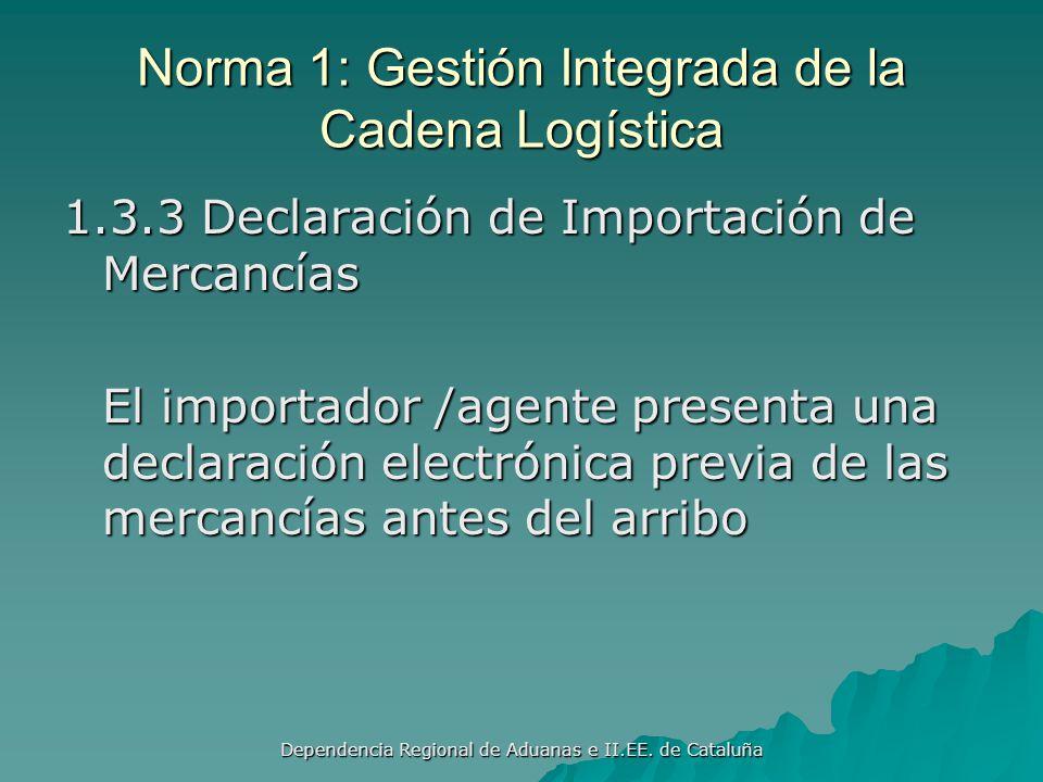 Dependencia Regional de Aduanas e II.EE. de Cataluña Norma 1: Gestión Integrada de la Cadena Logística 1.3.2 Declaración de la Carga El transportista
