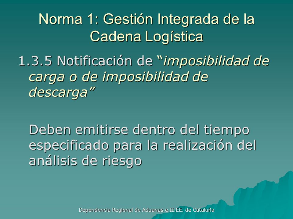 Dependencia Regional de Aduanas e II.EE. de Cataluña Norma 1: Gestión Integrada de la Cadena Logística 1.3.4 Intercambio de Información sobre Envíos d