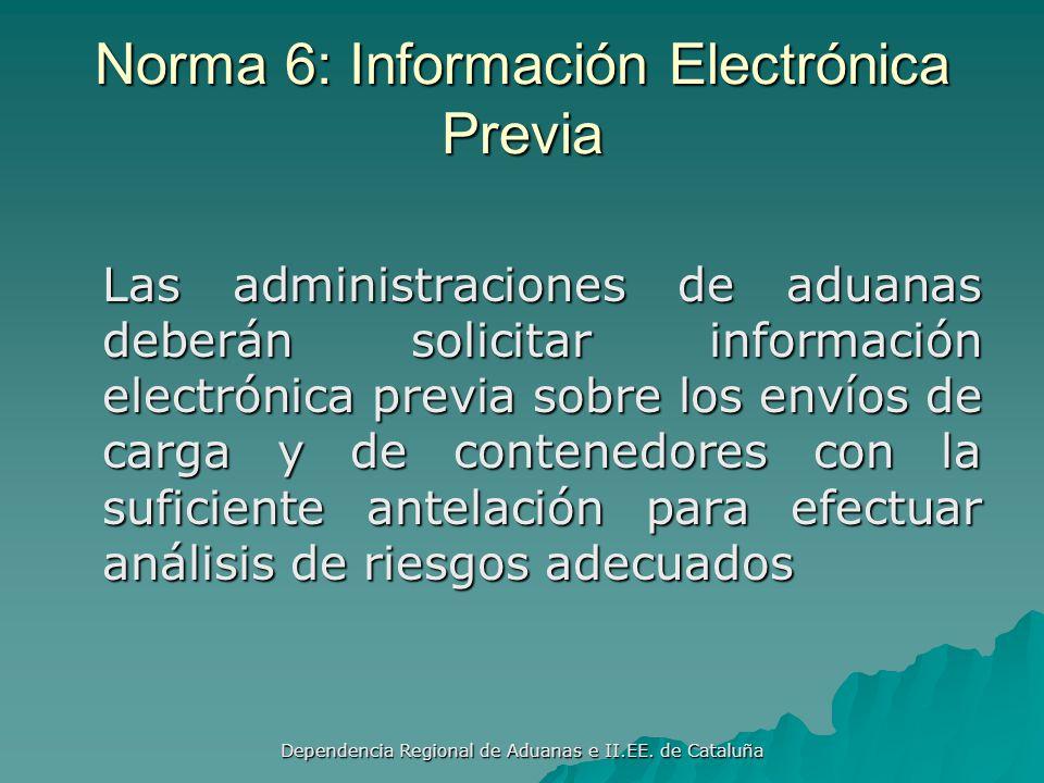 Dependencia Regional de Aduanas e II.EE. de Cataluña Norma 5: Cargas o Contenedores de alto riesgo Utilizar medios avanzados para identificar y selecc