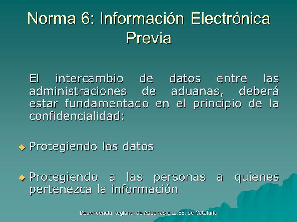 Dependencia Regional de Aduanas e II.EE. de Cataluña Norma 6: Información Electrónica Previa Las administraciones de aduanas deberán solicitar informa