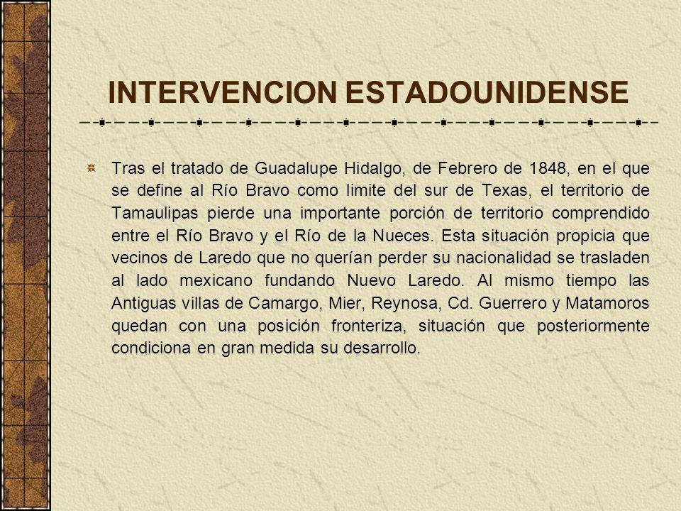 INTERVENCION ESTADOUNIDENSE Tras el tratado de Guadalupe Hidalgo, de Febrero de 1848, en el que se define al Río Bravo como limite del sur de Texas, e