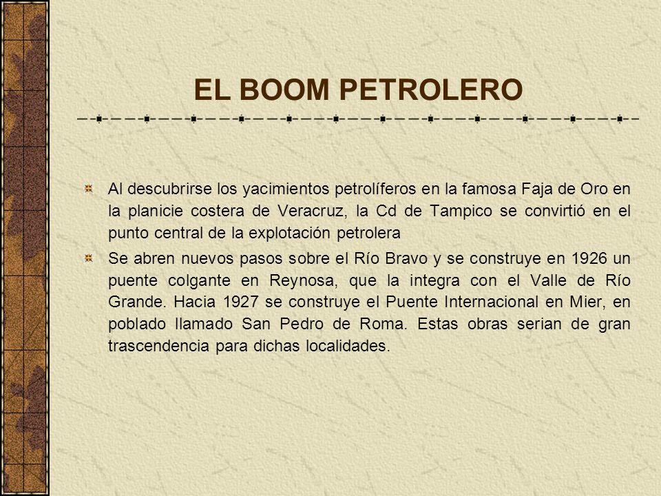 EL BOOM PETROLERO Al descubrirse los yacimientos petrolíferos en la famosa Faja de Oro en la planicie costera de Veracruz, la Cd de Tampico se convirt