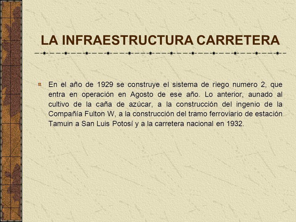 LA INFRAESTRUCTURA CARRETERA En el año de 1929 se construye el sistema de riego numero 2, que entra en operación en Agosto de ese año. Lo anterior, au