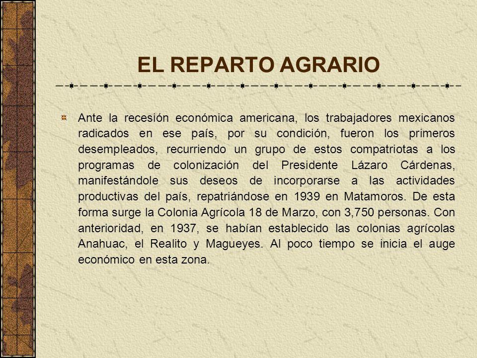 EL REPARTO AGRARIO Ante la recesión económica americana, los trabajadores mexicanos radicados en ese país, por su condición, fueron los primeros desem