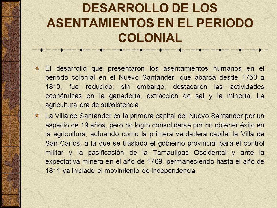 DESARROLLO DE LOS ASENTAMIENTOS EN EL PERIODO COLONIAL El desarrollo que presentaron los asentamientos humanos en el periodo colonial en el Nuevo Sant