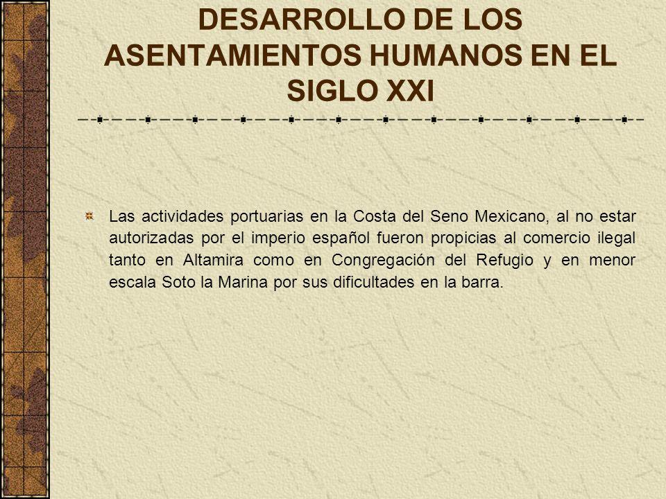 DESARROLLO DE LOS ASENTAMIENTOS HUMANOS EN EL SIGLO XXI Las actividades portuarias en la Costa del Seno Mexicano, al no estar autorizadas por el imper