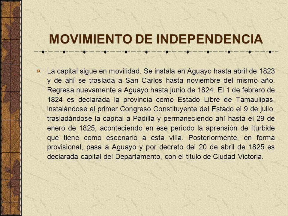 MOVIMIENTO DE INDEPENDENCIA La capital sigue en movilidad. Se instala en Aguayo hasta abril de 1823 y de ahí se traslada a San Carlos hasta noviembre