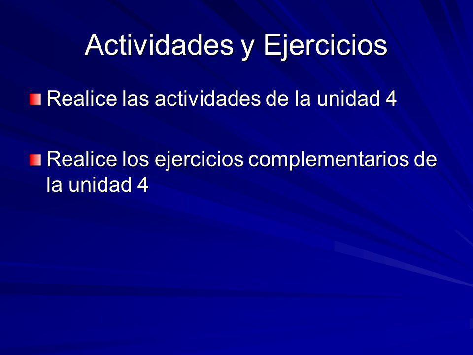Actividades y Ejercicios Realice las actividades de la unidad 4 Realice los ejercicios complementarios de la unidad 4