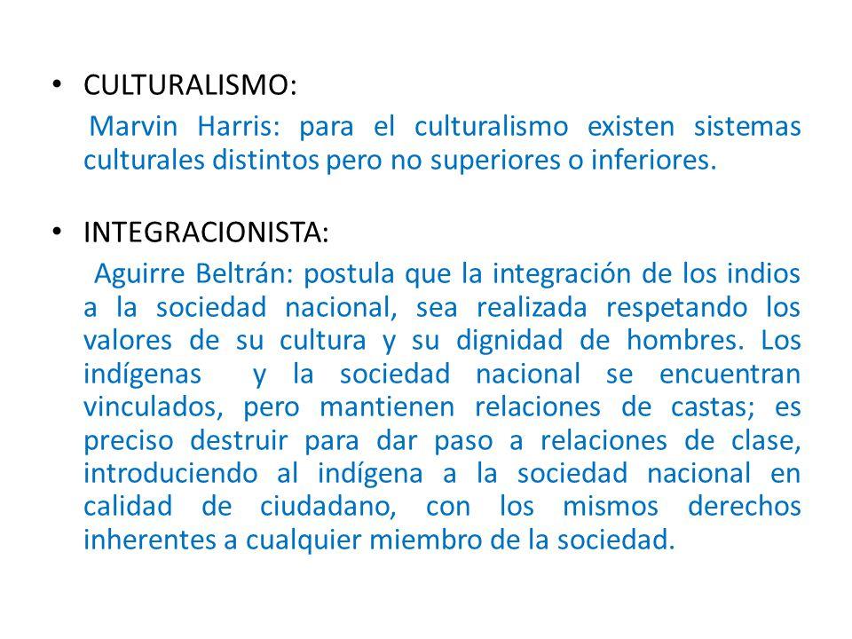 CULTURALISMO: Marvin Harris: para el culturalismo existen sistemas culturales distintos pero no superiores o inferiores.
