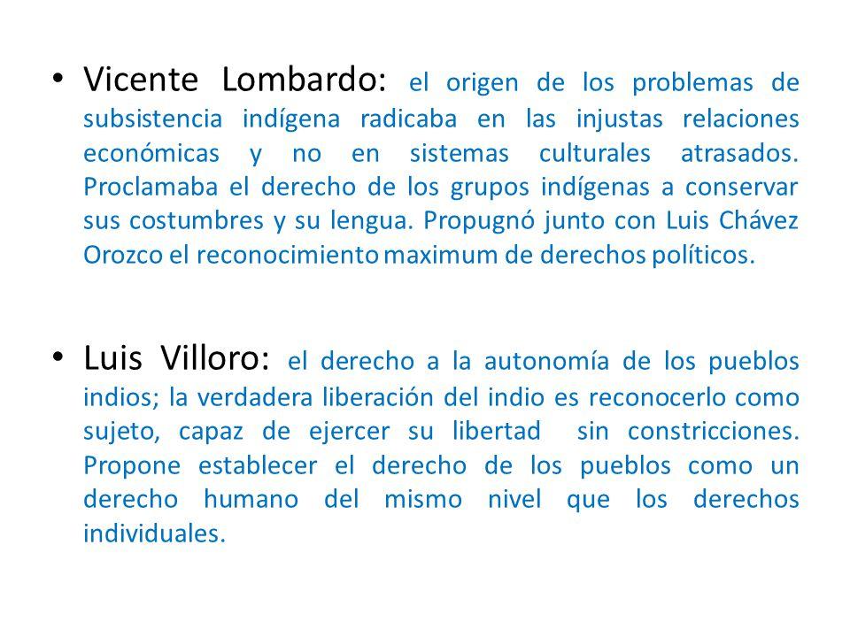 Vicente Lombardo: el origen de los problemas de subsistencia indígena radicaba en las injustas relaciones económicas y no en sistemas culturales atrasados.