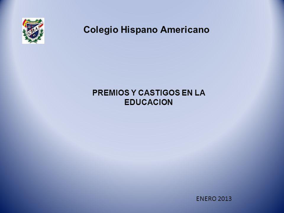 Colegio Hispano Americano PREMIOS Y CASTIGOS EN LA EDUCACION ENERO 2013