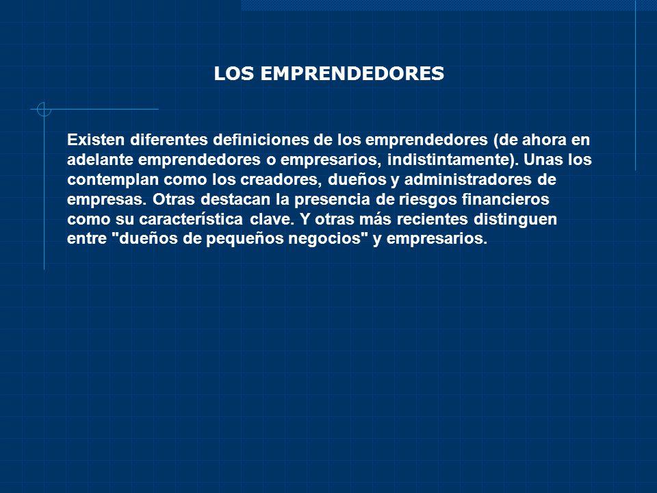 LOS EMPRENDEDORES Existen diferentes definiciones de los emprendedores (de ahora en adelante emprendedores o empresarios, indistintamente). Unas los c