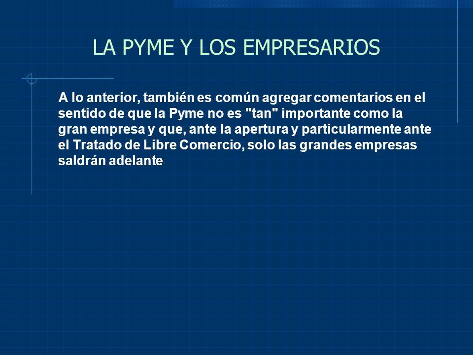 LA PYME Y LOS EMPRESARIOS A lo anterior, también es común agregar comentarios en el sentido de que la Pyme no es