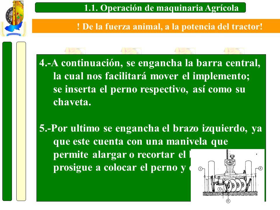 1.1. Operación de maquinaria Agrícola 4.-A continuación, se engancha la barra central, la cual nos facilitará mover el implemento; se inserta el perno