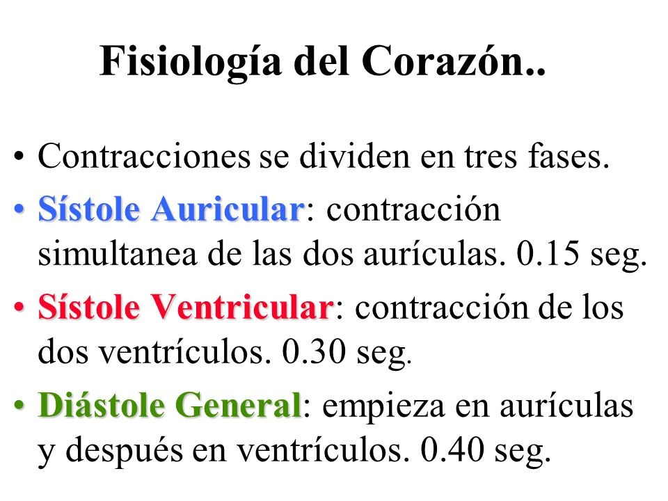 Fisiología del Corazón.. Contracciones se dividen en tres fases. Sístole AuricularSístole Auricular: contracción simultanea de las dos aurículas. 0.15