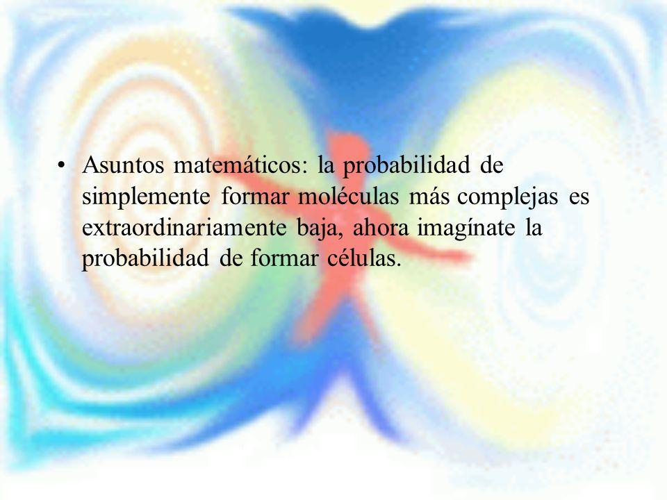 Asuntos matemáticos: la probabilidad de simplemente formar moléculas más complejas es extraordinariamente baja, ahora imagínate la probabilidad de for