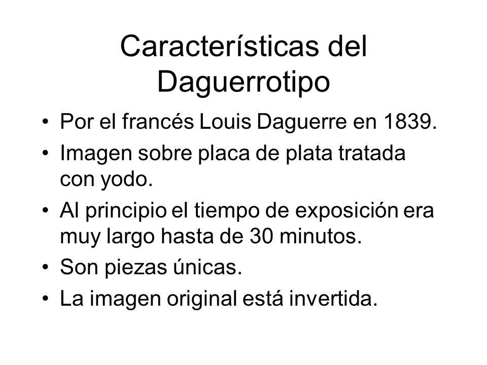 Características del Daguerrotipo Por el francés Louis Daguerre en 1839.