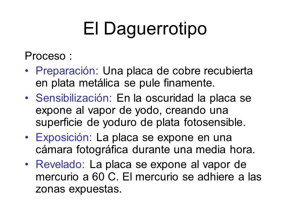 El Daguerrotipo Proceso : Preparación: Una placa de cobre recubierta en plata metálica se pule finamente.