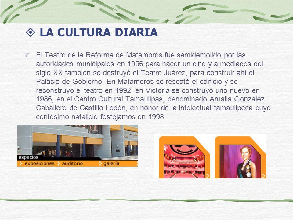 LA CULTURA DIARIA El Teatro de la Reforma de Matamoros fue semidemolido por las autoridades municipales en 1956 para hacer un cine y a mediados del si