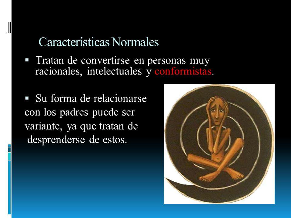 Características Normales Tratan de convertirse en personas muy racionales, intelectuales y conformistas. Su forma de relacionarse con los padres puede