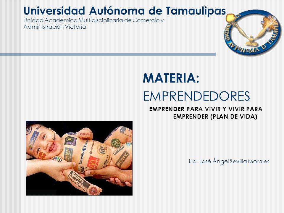 Universidad Autónoma de Tamaulipas Unidad Académica Multidisciplinaria de Comercio y Administración Victoria MATERIA: EMPRENDEDORES EMPRENDER PARA VIV