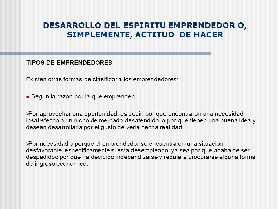 DESARROLLO DEL ESPIRITU EMPRENDEDOR O, SIMPLEMENTE, ACTITUD DE HACER TIPOS DE EMPRENDEDORES Existen otras formas de clasificar a los emprendedores: Se