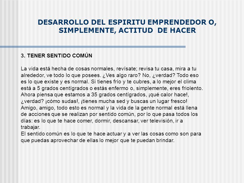 DESARROLLO DEL ESPIRITU EMPRENDEDOR O, SIMPLEMENTE, ACTITUD DE HACER 4.