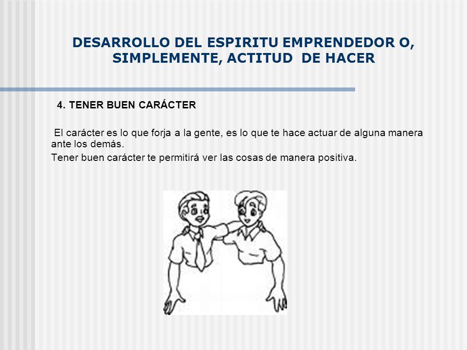 DESARROLLO DEL ESPIRITU EMPRENDEDOR O, SIMPLEMENTE, ACTITUD DE HACER 5.