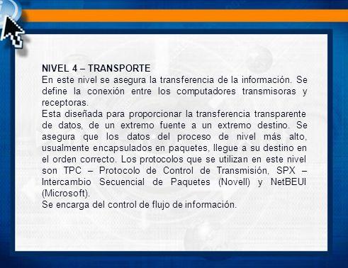 NIVEL 4 – TRANSPORTE En este nivel se asegura la transferencia de la información.
