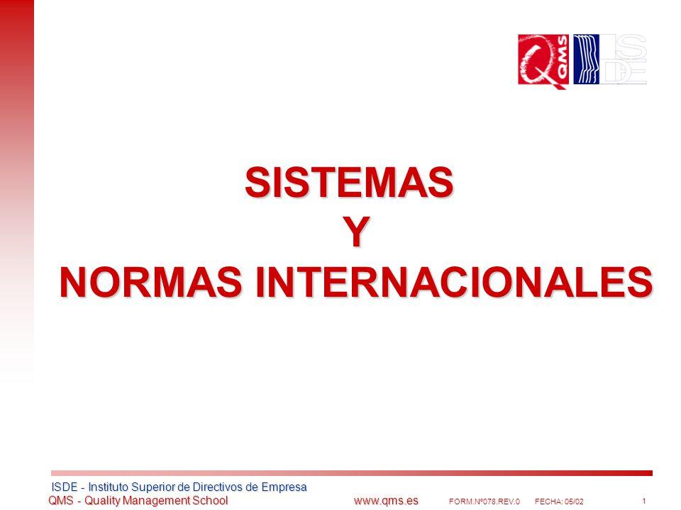 ISDE - Instituto Superior de Directivos de Empresa ISDE - Instituto Superior de Directivos de Empresa QMS - Quality Management School www.qms.es QMS - Quality Management School www.qms.es FORM.Nº078.REV.0FECHA: 05/02 2 1.- Presentación de la compañía 2.- Introducción a los Sistemas 3.- Introducción a las Normas 4.- SGC - Sistemas de Gestión de Calidad 5.- SGMA - Sistemas de Gestión medioambiental 6.- SSL - Sistemas de Seguridad y Salud laboral 7.- Proceso de Implantación 8.- Proceso de certificación 9.- Nuevos desafíos Sistemas y Normas Internacionales