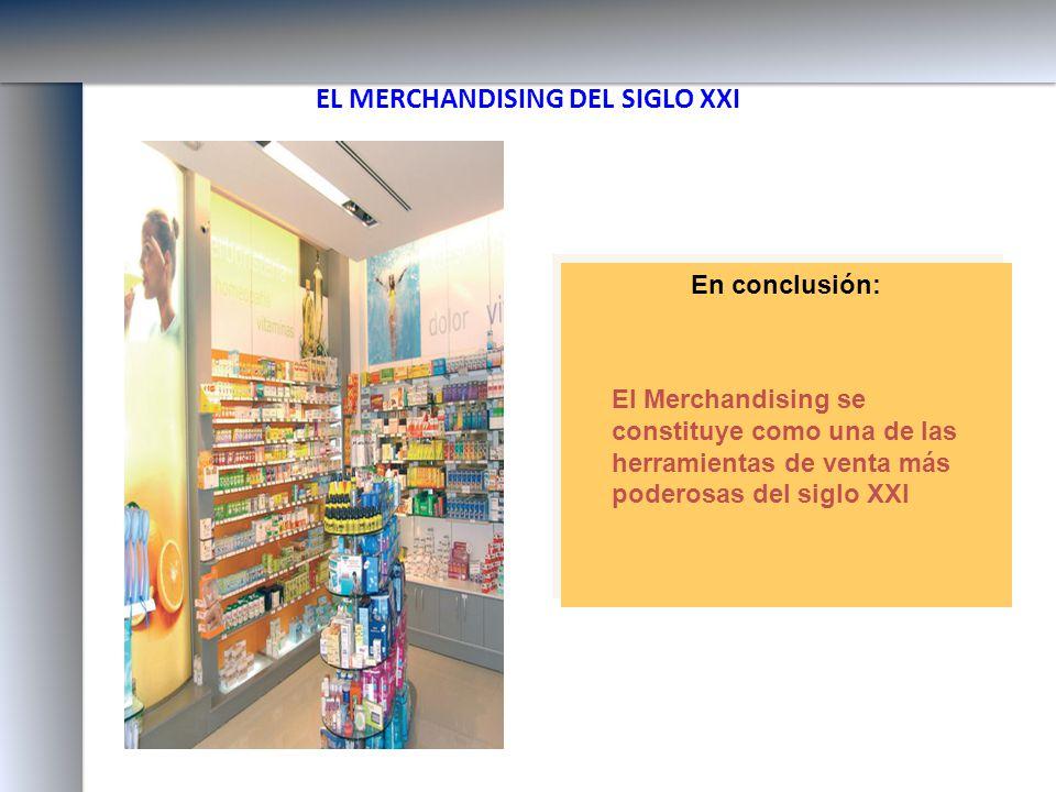 EL MERCHANDISING DEL SIGLO XXI En conclusión: El Merchandising se constituye como una de las herramientas de venta más poderosas del siglo XXI En conc