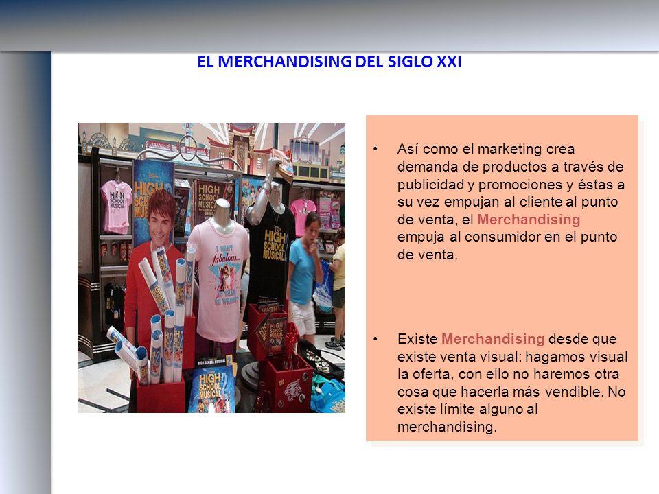 EL MERCHANDISING DEL SIGLO XXI Así como el marketing crea demanda de productos a través de publicidad y promociones y éstas a su vez empujan al client