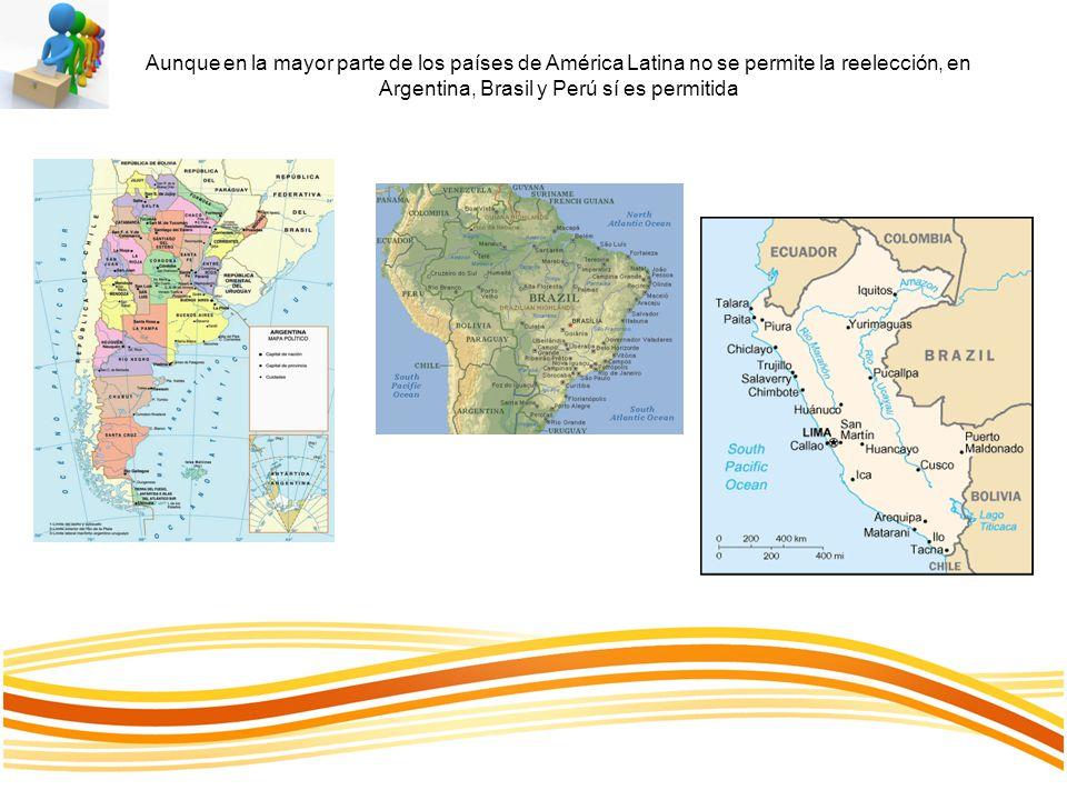 Aunque en la mayor parte de los países de América Latina no se permite la reelección, en Argentina, Brasil y Perú sí es permitida