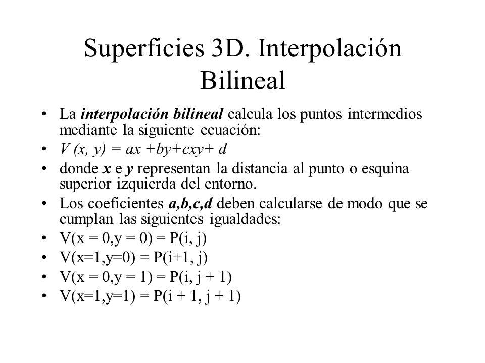 Superficies 3D. Interpolación Bilineal La interpolación bilineal calcula los puntos intermedios mediante la siguiente ecuación: V (x, y) = ax +by+cxy+