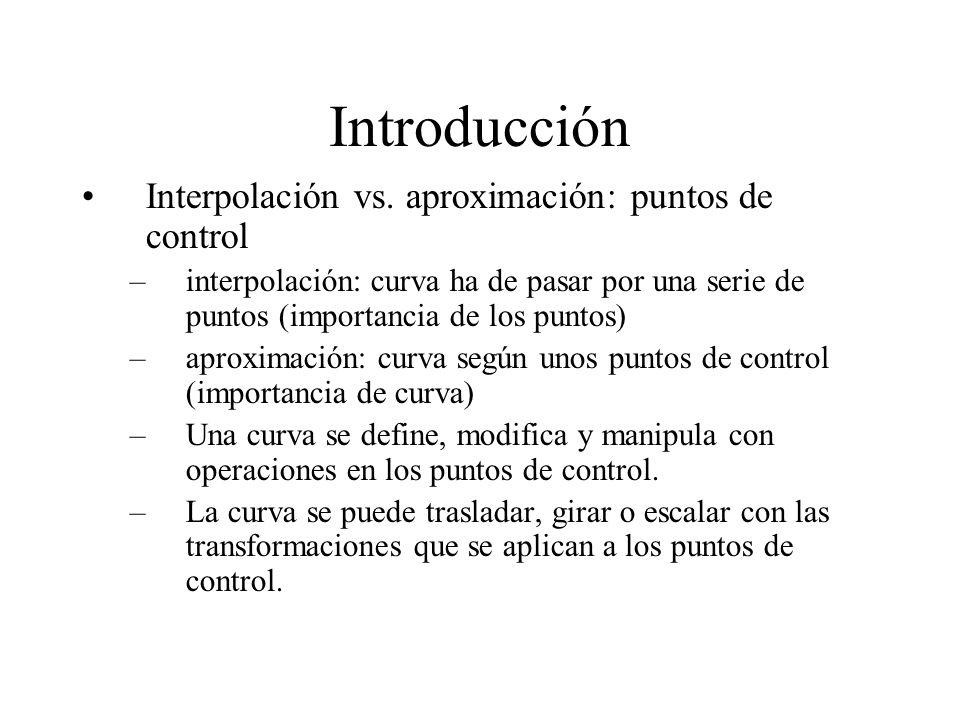 Introducción Interpolación vs. aproximación: puntos de control –interpolación: curva ha de pasar por una serie de puntos (importancia de los puntos) –