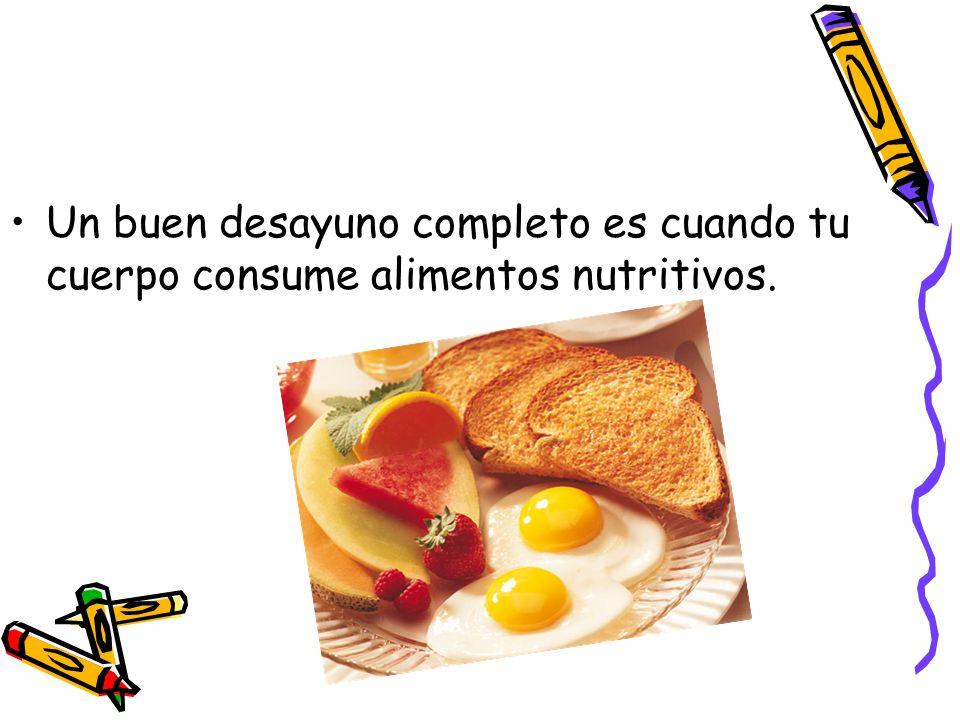 Un buen desayuno completo es cuando tu cuerpo consume alimentos nutritivos.
