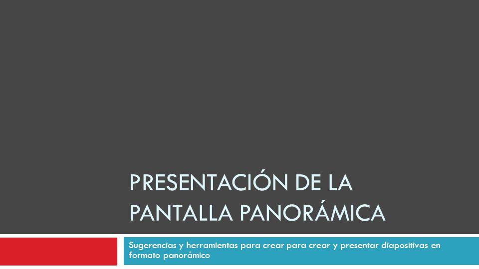 PRESENTACIÓN DE LA PANTALLA PANORÁMICA Sugerencias y herramientas para crear para crear y presentar diapositivas en formato panorámico