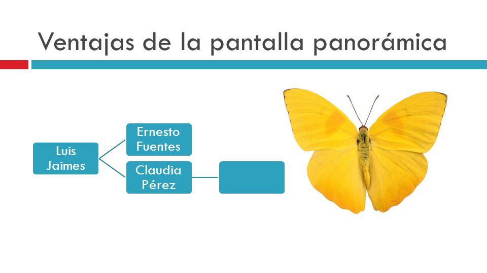 Ventajas de la pantalla panorámica Luis Jaimes Ernesto Fuentes Claudia Pérez
