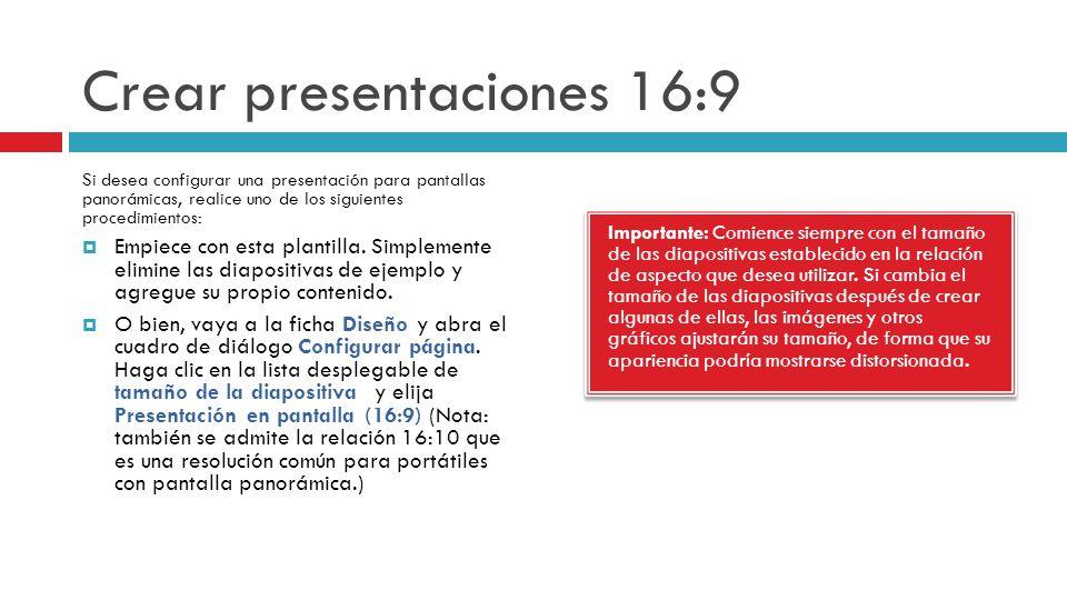 Crear presentaciones 16:9 Importante: Comience siempre con el tamaño de las diapositivas establecido en la relación de aspecto que desea utilizar. Si