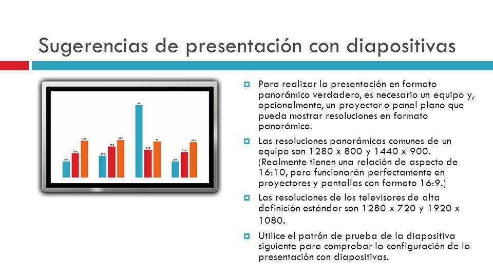Sugerencias de presentación con diapositivas Para realizar la presentación en formato panorámico verdadero, es necesario un equipo y, opcionalmente, u