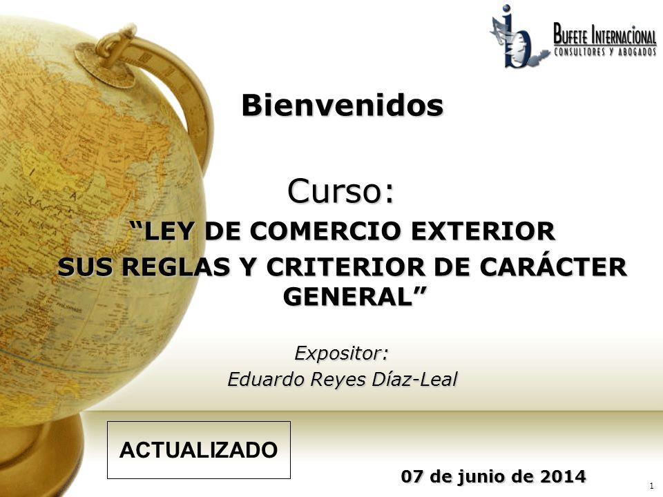 1 07 de junio de 201407 de junio de 201407 de junio de 201407 de junio de 201407 de junio de 2014 BienvenidosCurso: LEY DE COMERCIO EXTERIOR SUS REGLA