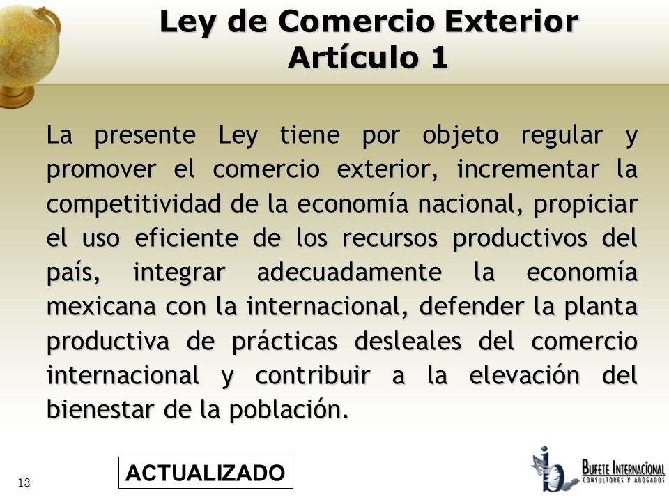 13 La presente Ley tiene por objeto regular y promover el comercio exterior, incrementar la competitividad de la economía nacional, propiciar el uso e