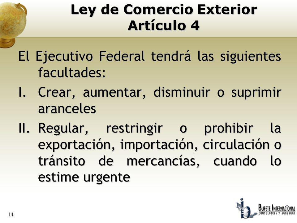 14 El Ejecutivo Federal tendrá las siguientes facultades: I.Crear, aumentar, disminuir o suprimir aranceles II.Regular, restringir o prohibir la expor