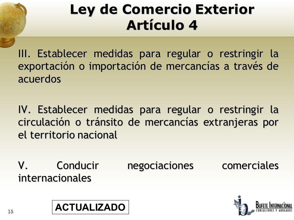 15 III. Establecer medidas para regular o restringir la exportación o importación de mercancías a través de acuerdos IV. Establecer medidas para regul