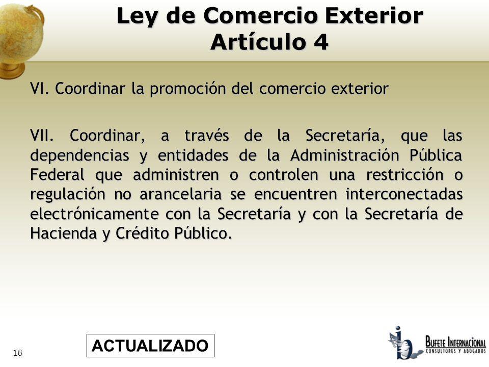 16 VI. Coordinar la promoción del comercio exterior VII. Coordinar, a través de la Secretaría, que las dependencias y entidades de la Administración P