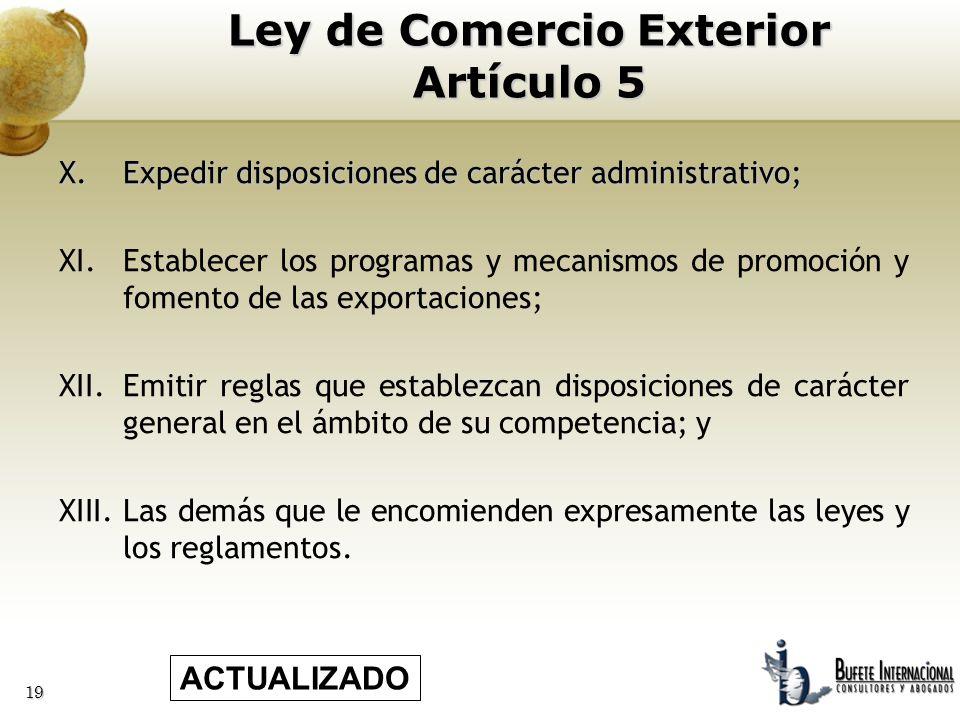 19 X.Expedir disposiciones de carácter administrativo; XI.Establecer los programas y mecanismos de promoción y fomento de las exportaciones; XII.Emiti