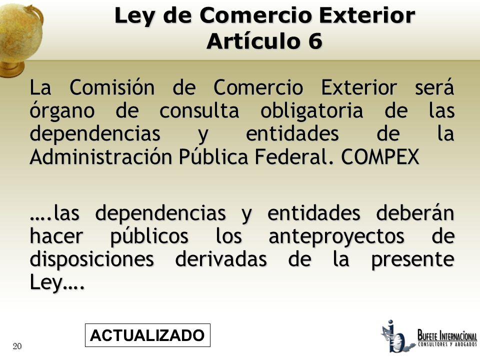 20 La Comisión de Comercio Exterior será órgano de consulta obligatoria de las dependencias y entidades de la Administración Pública Federal. COMPEX …